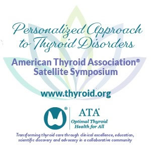 American Thyroid Association® Satellite Symposium: Personalized Approach to Thyroid Disorders
