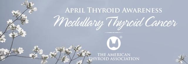 April Thyroid Awareness - Medullary Thyroid Cancer