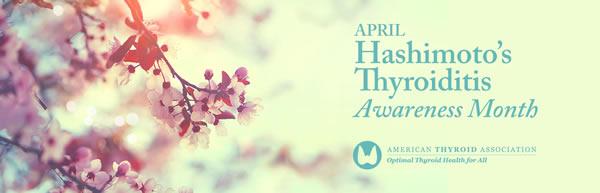April is Hashimoto's Thyroiditis Awareness Month