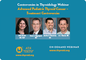 Controversies in Thyroidology Webinar Advanced Pediatric Thyroid Cancer – Treatment Controversies