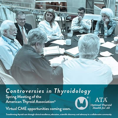 Controversies in Thyroidology: Spring 2020 Meeting of the American Thyroid Association®