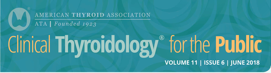 Clinical Thyroidology for the Public Volume 11 Issue 6
