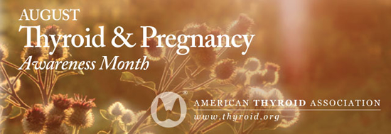 Thyroid & Pregnancy Awareness Month