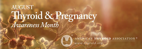 August is Thyroid & Pregnancy Awareness Month