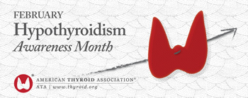 February is Hypothyroidism Awareness Month